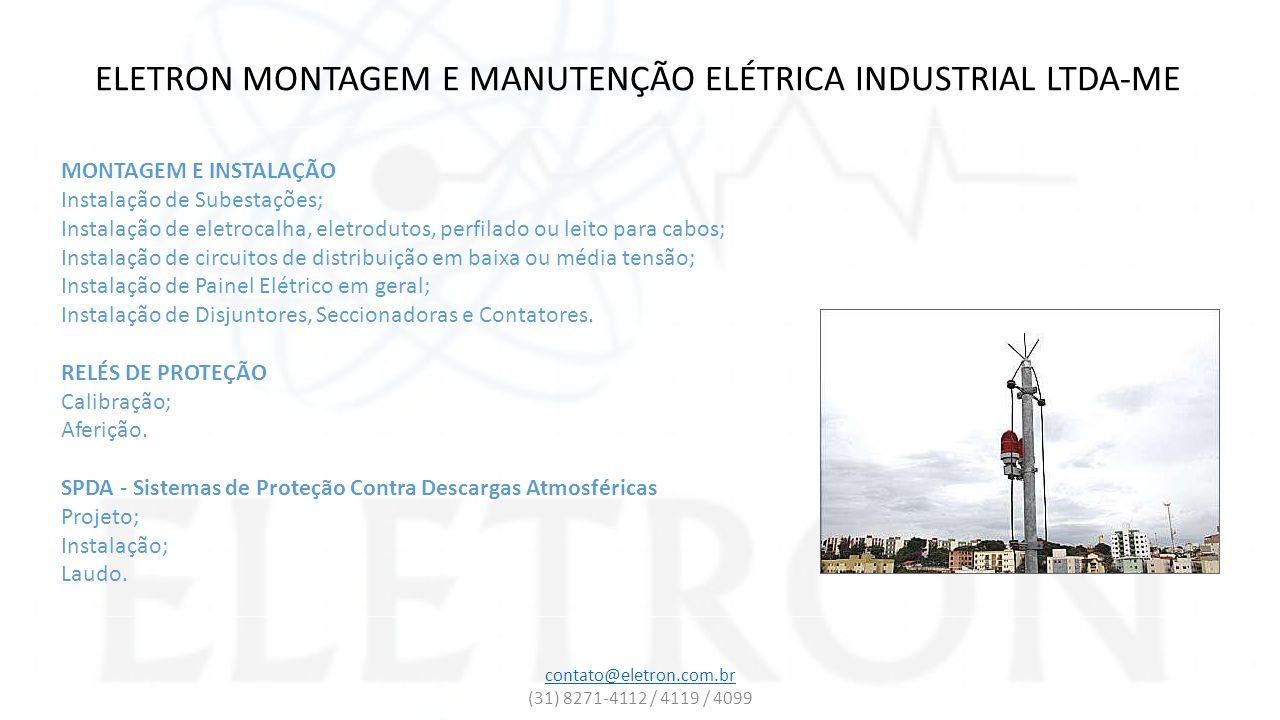 ELETRON MONTAGEM E MANUTENÇÃO ELÉTRICA INDUSTRIAL LTDA-ME MONTAGEM E INSTALAÇÃO Instalação de Subestações; Instalação de eletrocalha, eletrodutos, per