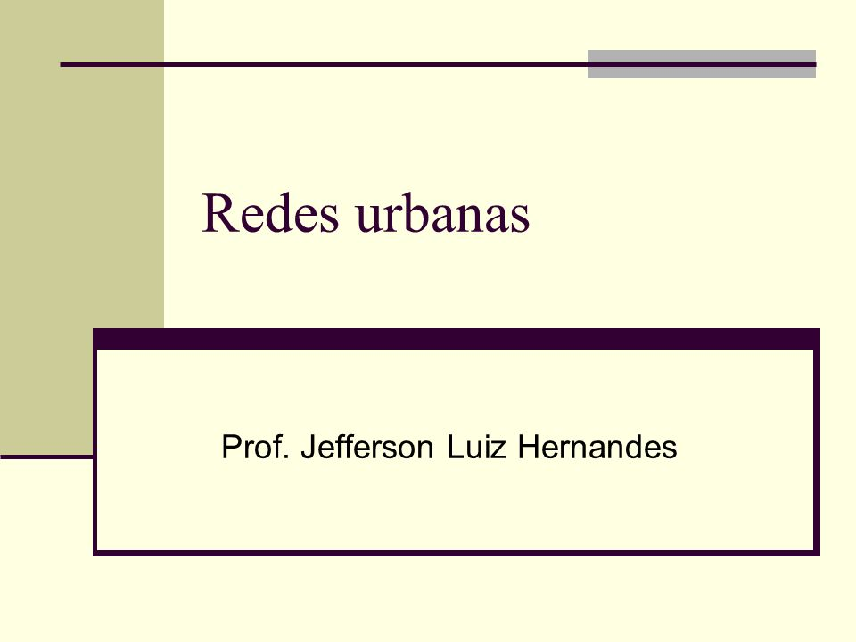 Redes urbanas Prof. Jefferson Luiz Hernandes