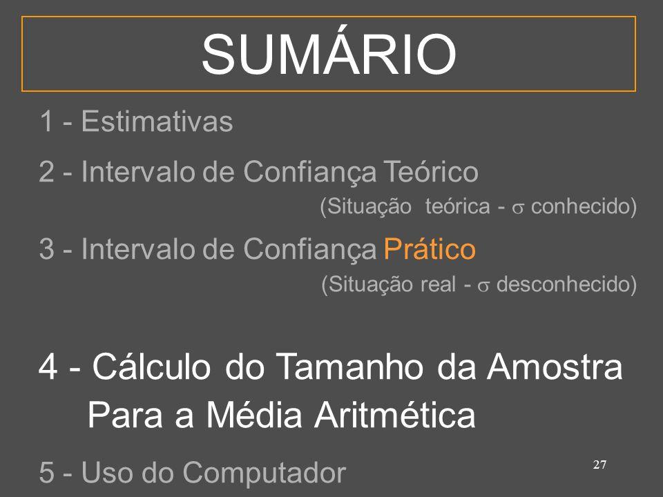 27 SUMÁRIO 1 - Estimativas 2 - Intervalo de Confiança Teórico (Situação teórica - conhecido) 3 - Intervalo de Confiança Prático (Situação real - desco