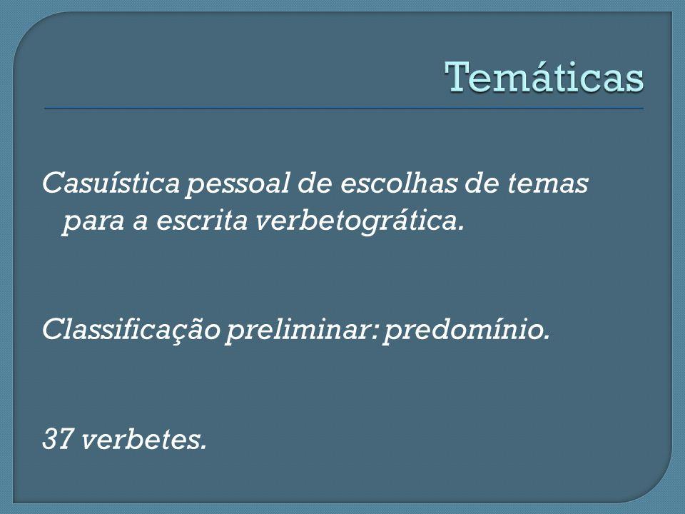 Casuística pessoal de escolhas de temas para a escrita verbetogrática. Classificação preliminar: predomínio. 37 verbetes.