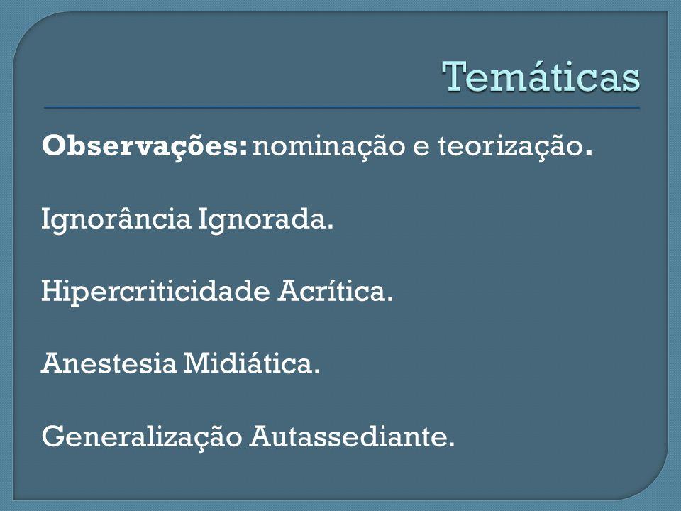 Observações: nominação e teorização. Ignorância Ignorada. Hipercriticidade Acrítica. Anestesia Midiática. Generalização Autassediante.