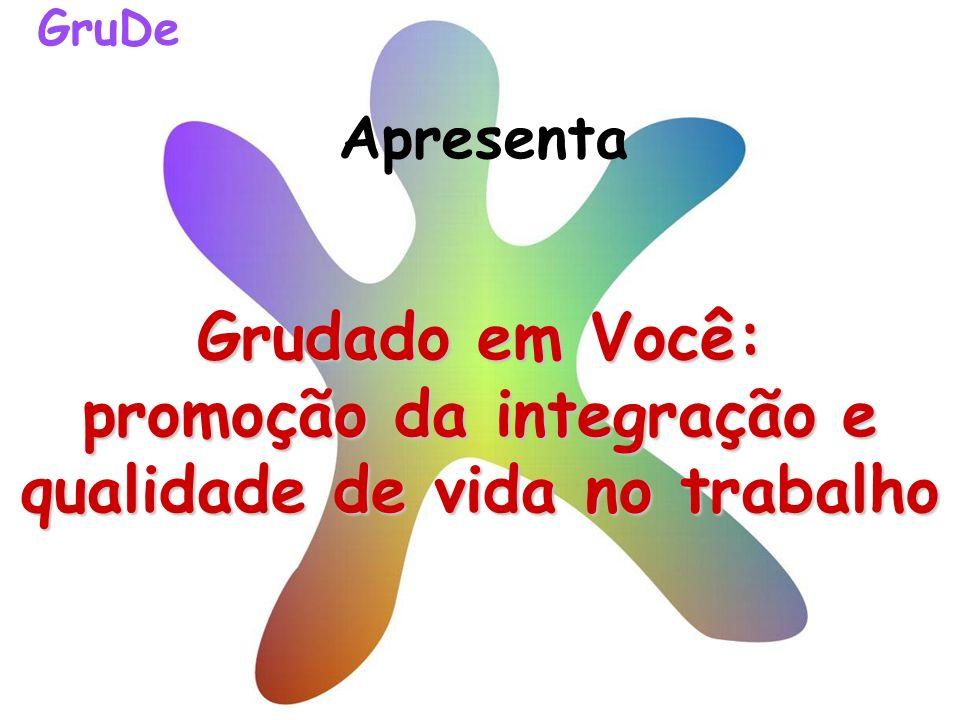 Apresenta Grudado em Você: promoção da integração e qualidade de vida no trabalho GruDe
