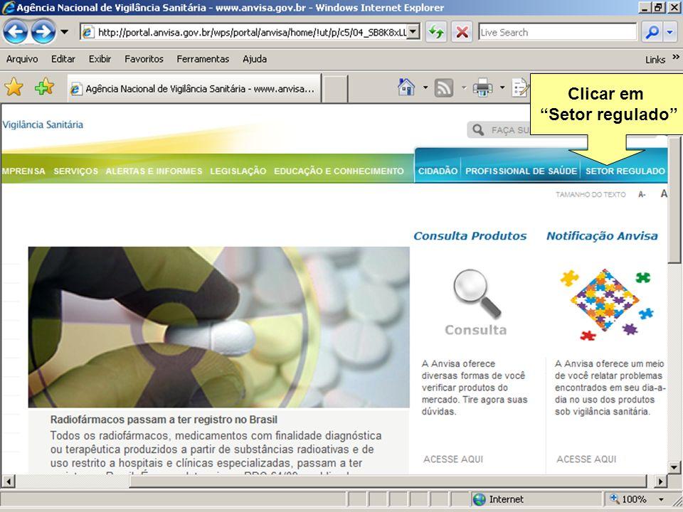 Agência Nacional de Vigilância Sanitária www.anvisa.gov.br Clicar em Setor regulado