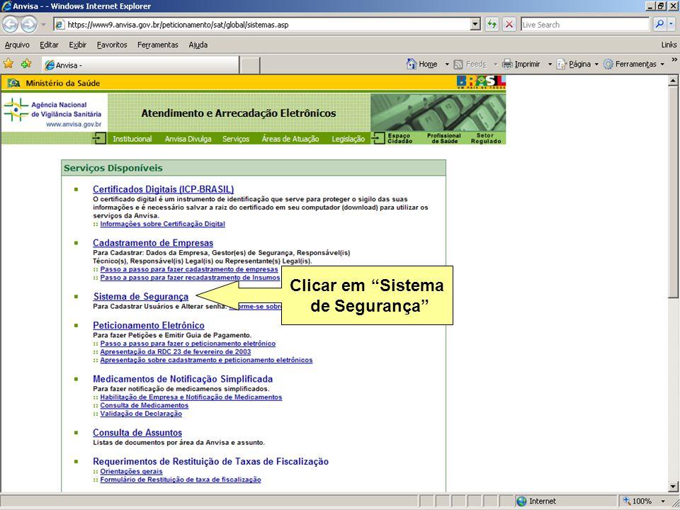 Agência Nacional de Vigilância Sanitária www.anvisa.gov.br Clicar em Sistema de Segurança