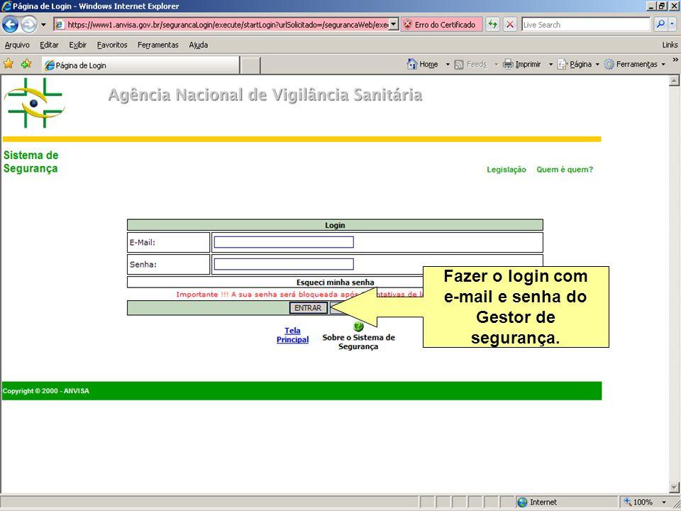 Agência Nacional de Vigilância Sanitária www.anvisa.gov.br Fazer o login com e-mail e senha do Gestor de segurança.