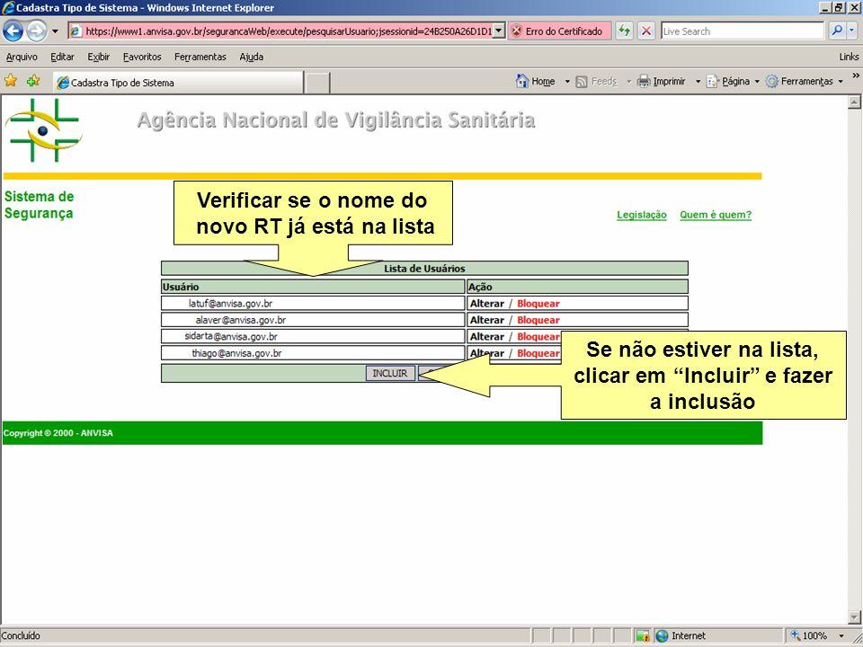 Agência Nacional de Vigilância Sanitária www.anvisa.gov.br Verificar se o nome do novo RT já está na lista Se não estiver na lista, clicar em Incluir