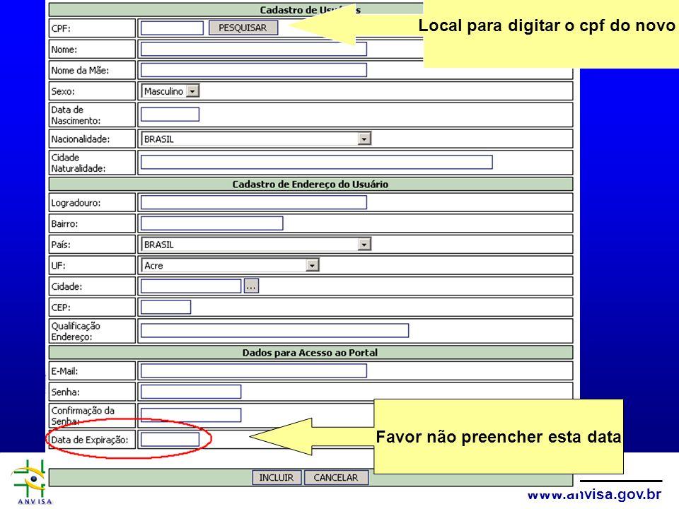 Agência Nacional de Vigilância Sanitária www.anvisa.gov.br Favor não preencher esta data Local para digitar o cpf do novo RT