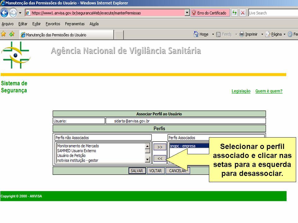 Agência Nacional de Vigilância Sanitária www.anvisa.gov.br Selecionar o perfil associado e clicar nas setas para a esquerda para desassociar.