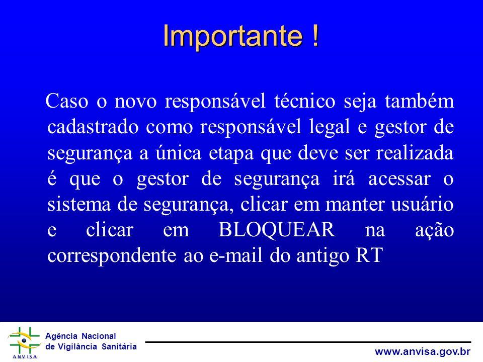 Agência Nacional de Vigilância Sanitária www.anvisa.gov.br Importante ! Caso o novo responsável técnico seja também cadastrado como responsável legal