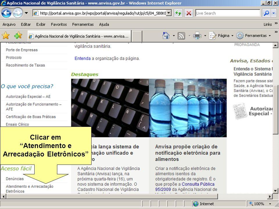 Agência Nacional de Vigilância Sanitária www.anvisa.gov.br Clicar em Atendimento e Arrecadação Eletrônicos