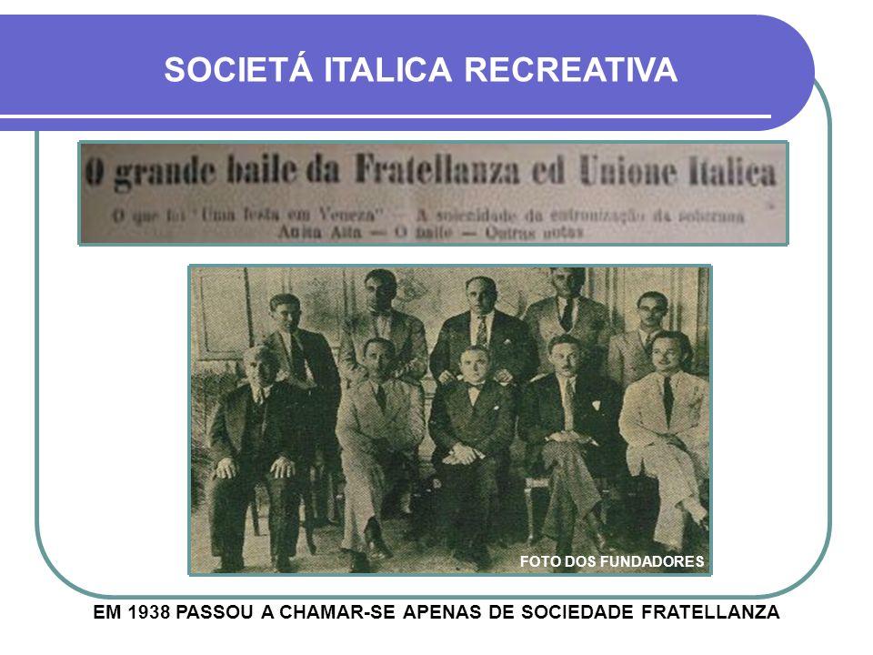 FOTO DOS FUNDADORES SOCIETÁ ITALICA RECREATIVA EM 1938 PASSOU A CHAMAR-SE APENAS DE SOCIEDADE FRATELLANZA