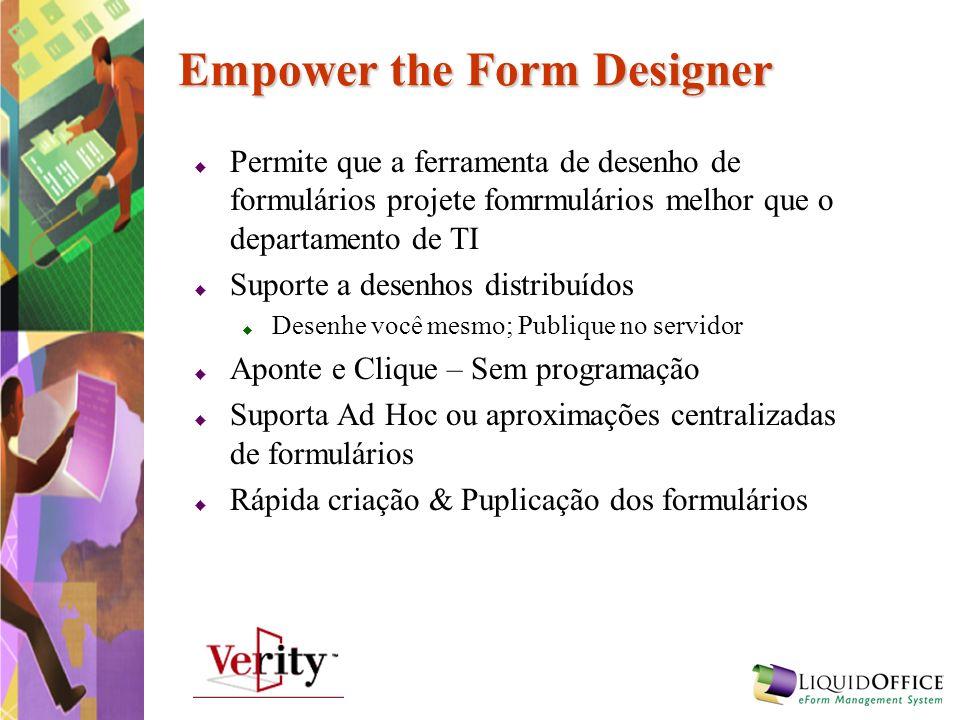 Empower the Form Designer Permite que a ferramenta de desenho de formulários projete fomrmulários melhor que o departamento de TI Suporte a desenhos d