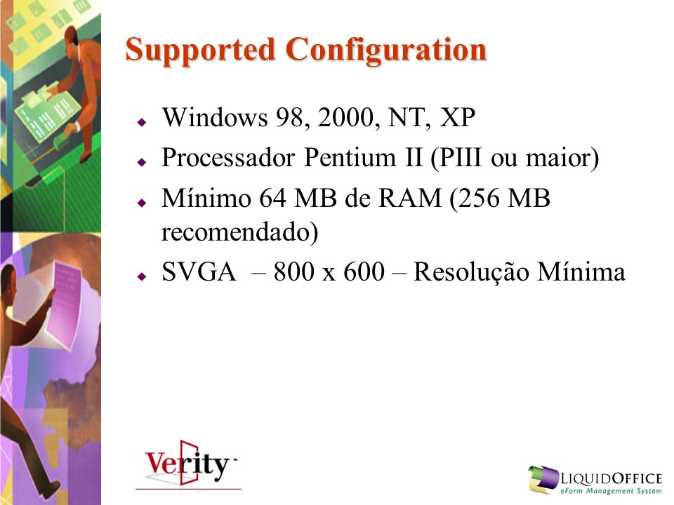 Supported Configuration Windows 98, 2000, NT, XP Processador Pentium II (PIII ou maior) Mínimo 64 MB de RAM (256 MB recomendado) SVGA – 800 x 600 – Re