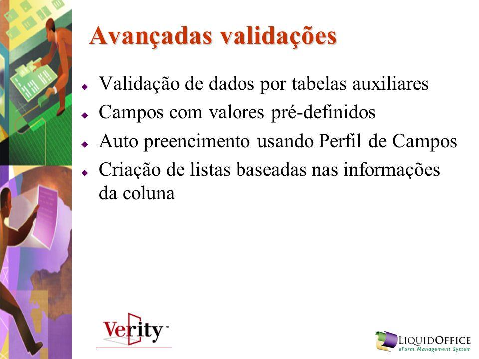 Avançadas validações Validação de dados por tabelas auxiliares Campos com valores pré-definidos Auto preencimento usando Perfil de Campos Criação de l