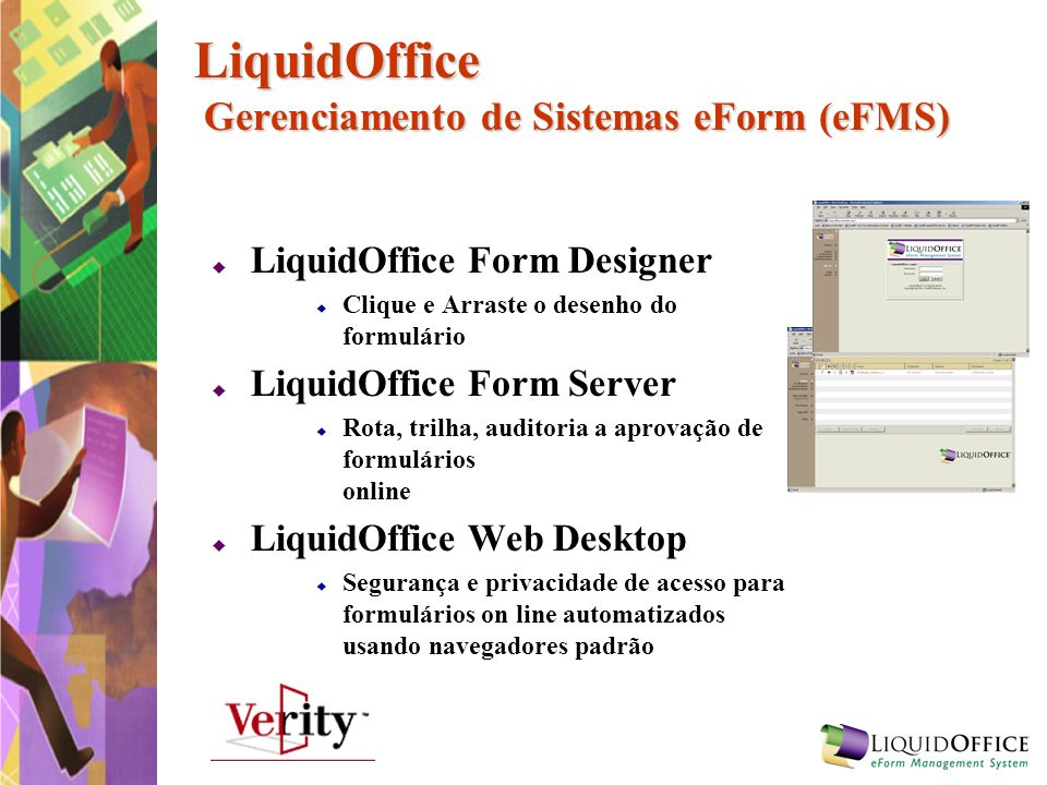 LiquidOffice Gerenciamento de Sistemas eForm (eFMS) LiquidOffice Form Designer Clique e Arraste o desenho do formulário LiquidOffice Form Server Rota,
