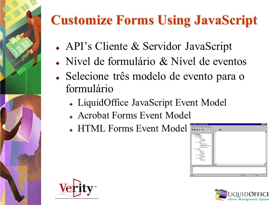Customize Forms Using JavaScript APIs Cliente & Servidor JavaScript Nível de formulário & Nível de eventos Selecione três modelo de evento para o form
