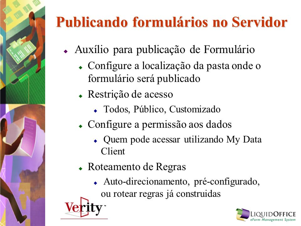 Publicando formulários no Servidor Auxílio para publicação de Formulário Configure a localização da pasta onde o formulário será publicado Restrição d
