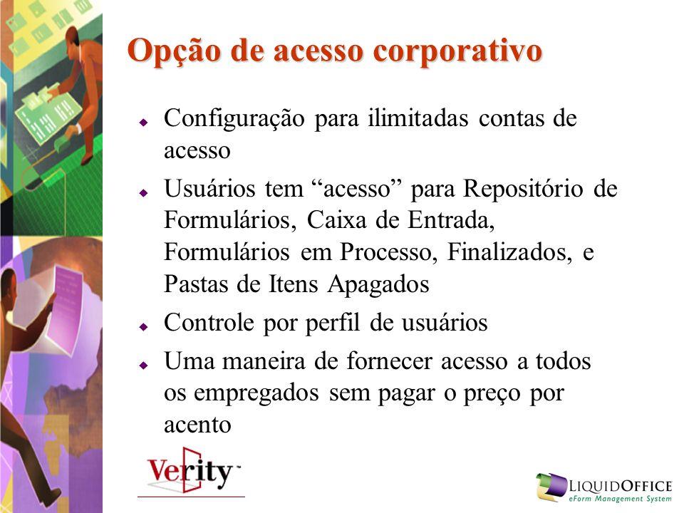 Opção de acesso corporativo Configuração para ilimitadas contas de acesso Usuários tem acesso para Repositório de Formulários, Caixa de Entrada, Formu