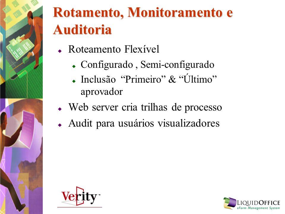 Rotamento, Monitoramento e Auditoria Roteamento Flexível Configurado, Semi-configurado Inclusão Primeiro & Último aprovador Web server cria trilhas de