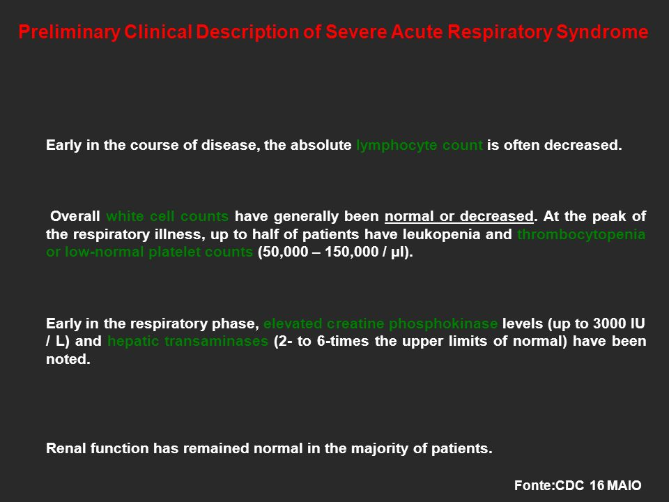 Preliminary Clinical Description of Severe Acute Respiratory Syndrome Early in the course of disease, the absolute lymphocyte count is often decreased