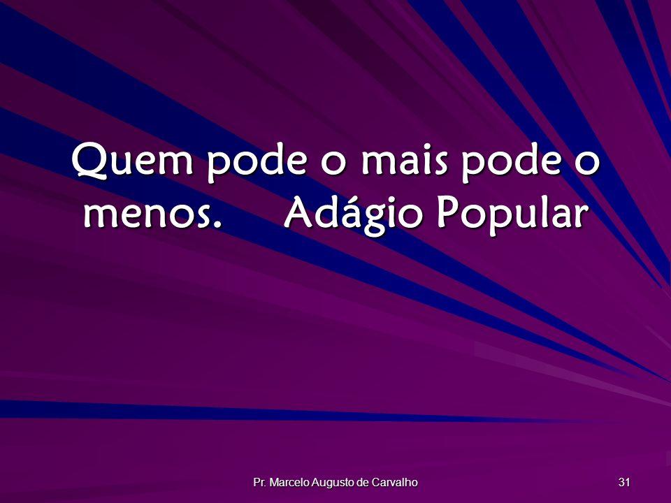 Pr. Marcelo Augusto de Carvalho 31 Quem pode o mais pode o menos.Adágio Popular