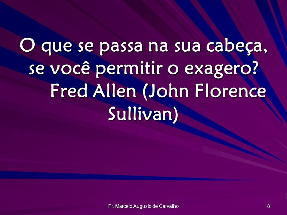 Pr.Marcelo Augusto de Carvalho 49 O mais importante é ouvir a música da vida em qualquer lugar.