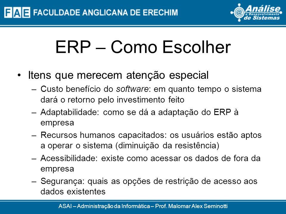 ERP – Como Escolher ASAI – Administração da Informática – Prof. Malomar Alex Seminotti Itens que merecem atenção especial –Custo benefício do software