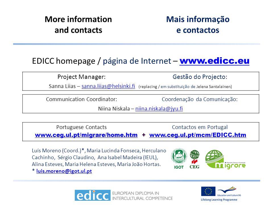 More information and contacts Mais informação e contactos Luís Moreno (Coord.) *, Maria Lucinda Fonseca, Herculano Cachinho, Sérgio Claudino, Ana Isab