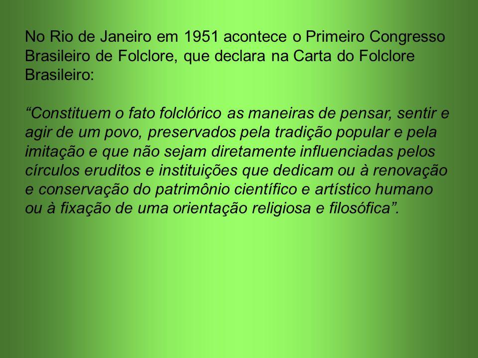 No Rio de Janeiro em 1951 acontece o Primeiro Congresso Brasileiro de Folclore, que declara na Carta do Folclore Brasileiro: Constituem o fato folclór