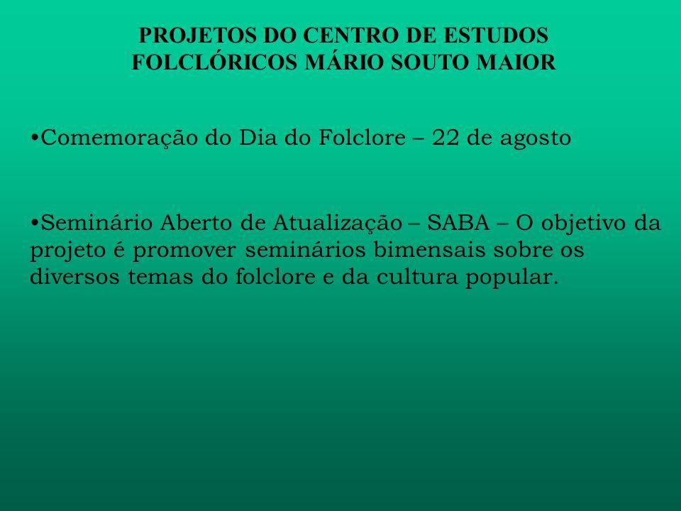 PROJETOS DO CENTRO DE ESTUDOS FOLCLÓRICOS MÁRIO SOUTO MAIOR Micromonografias – Pequenos textos de diversos autores e de vários assuntos relacionados ao folclore e à cultura popular existentes desde 1976.