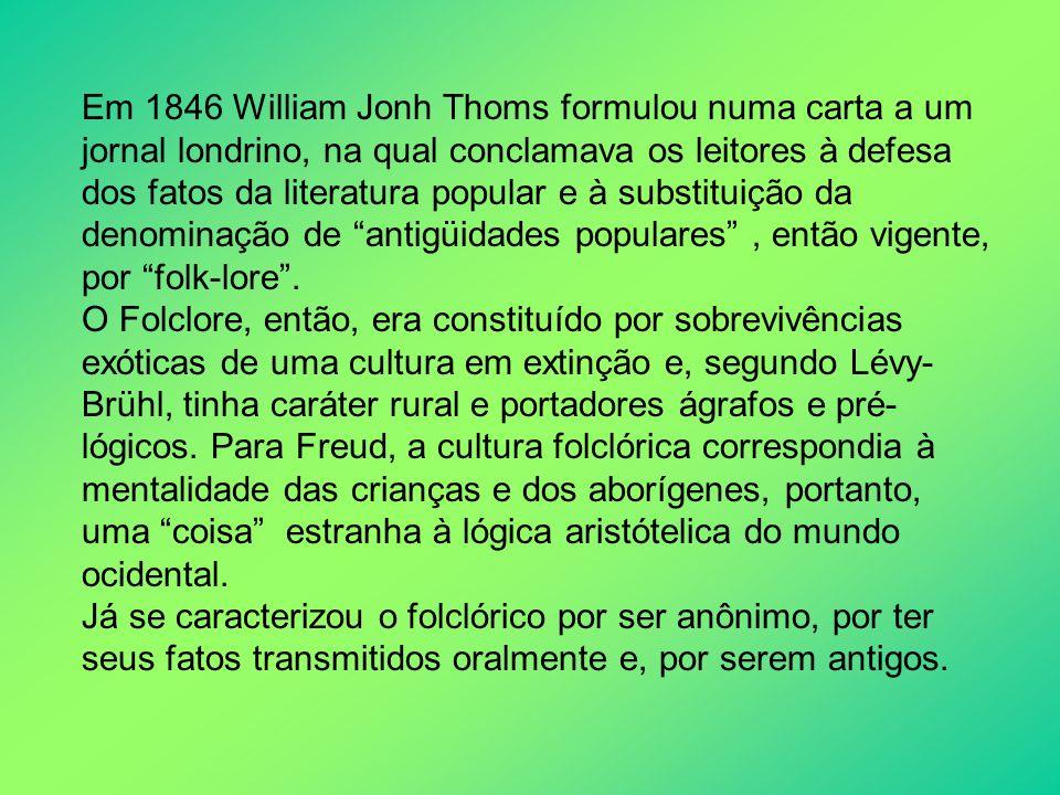 Em 1846 William Jonh Thoms formulou numa carta a um jornal londrino, na qual conclamava os leitores à defesa dos fatos da literatura popular e à subst