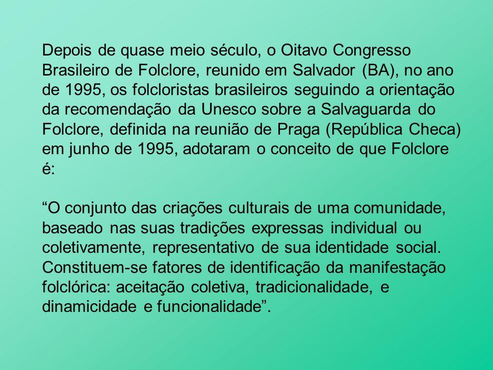 Depois de quase meio século, o Oitavo Congresso Brasileiro de Folclore, reunido em Salvador (BA), no ano de 1995, os folcloristas brasileiros seguindo