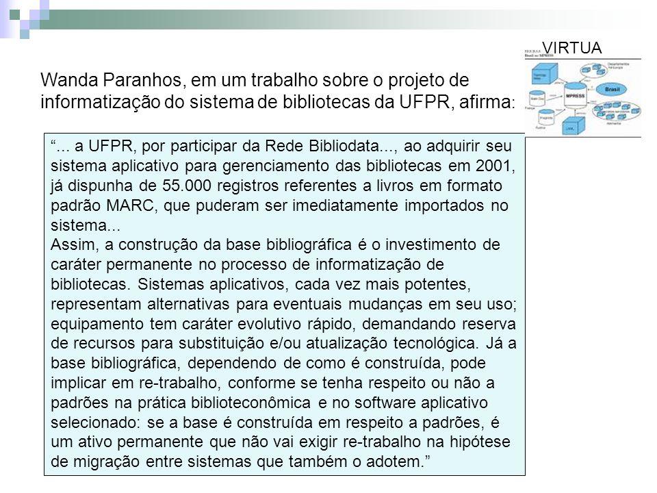 Wanda Paranhos, em um trabalho sobre o projeto de informatização do sistema de bibliotecas da UFPR, afirma :... a UFPR, por participar da Rede Bibliod