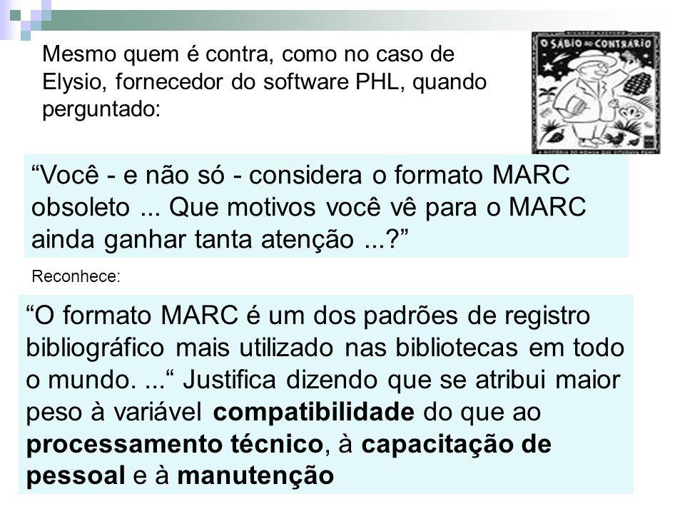 Você - e não só - considera o formato MARC obsoleto... Que motivos você vê para o MARC ainda ganhar tanta atenção...? Reconhece: O formato MARC é um d