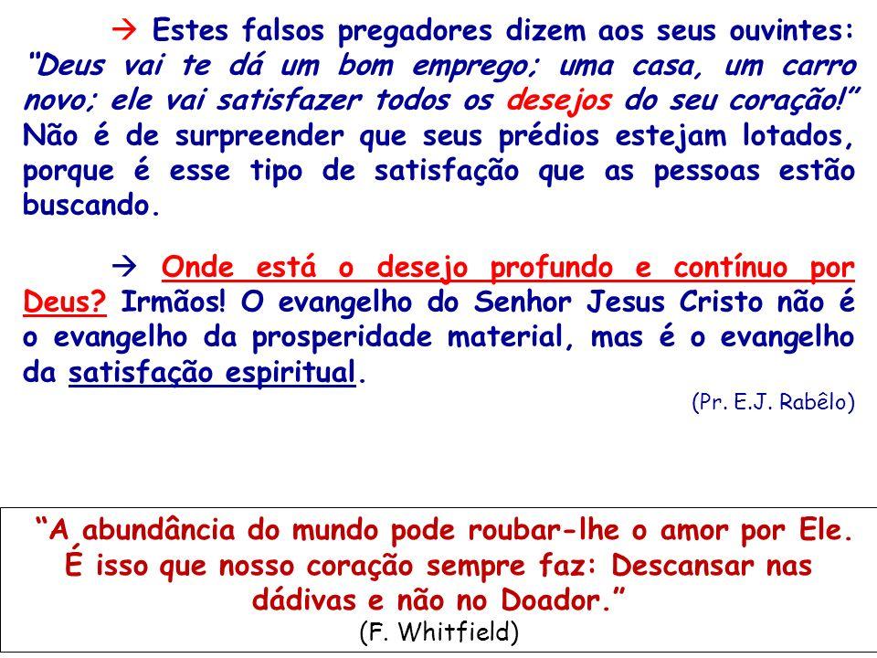 Estes falsos pregadores dizem aos seus ouvintes: Deus vai te dá um bom emprego; uma casa, um carro novo; ele vai satisfazer todos os desejos do seu co