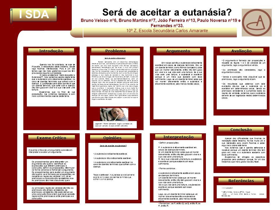 I SDA Interpretação Será de aceitar a eutanásia? Bruno Veloso nº6, Bruno Martins nº7, João Ferreira nº13, Paulo Noversa nº19 e Tiago Fernandes nº33. 1