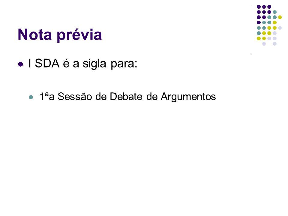 Nota prévia I SDA é a sigla para: 1ªa Sessão de Debate de Argumentos