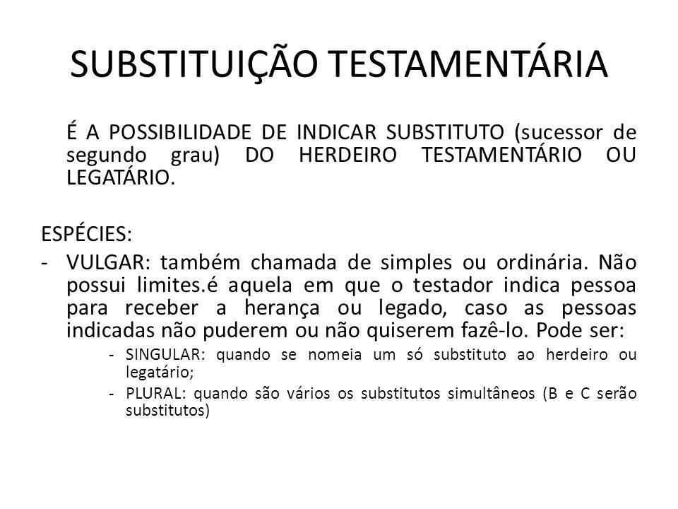 SUBSTITUIÇÃO TESTAMENTÁRIA É A POSSIBILIDADE DE INDICAR SUBSTITUTO (sucessor de segundo grau) DO HERDEIRO TESTAMENTÁRIO OU LEGATÁRIO.