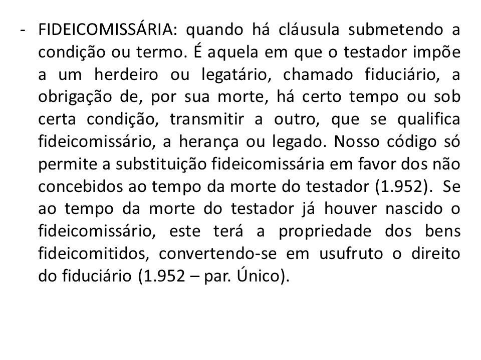 -FIDEICOMISSÁRIA: quando há cláusula submetendo a condição ou termo.