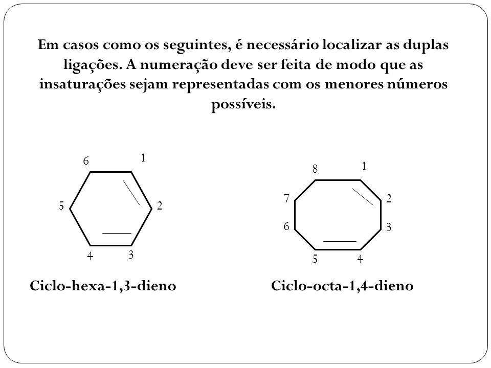 Em casos como os seguintes, é necessário localizar as duplas ligações. A numeração deve ser feita de modo que as insaturações sejam representadas com