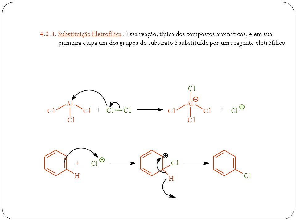 4.2.3. Substituição Eletrofílica : Essa reação, típica dos compostos aromáticos, e em sua primeira etapa um dos grupos do substrato é substituído por