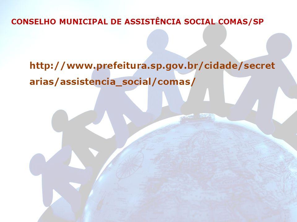 http://www.prefeitura.sp.gov.br/cidade/secret arias/assistencia_social/comas/ CONSELHO MUNICIPAL DE ASSISTÊNCIA SOCIAL COMAS/SP