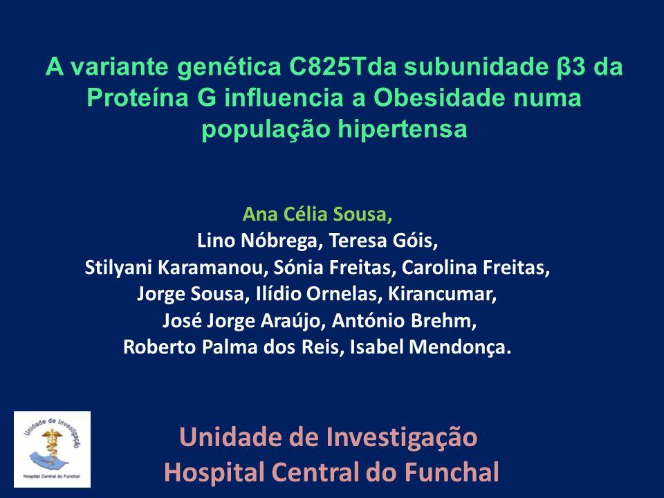 A obesidade é um entidade clínica de prevalência crescente a nível mundial nos países desenvolvidos e nos em vias de desenvolvimento INTRODUÇÃO A variante genética C825Tda subunidade β3 da Proteína G influencia a Obesidade numa população hipertensa