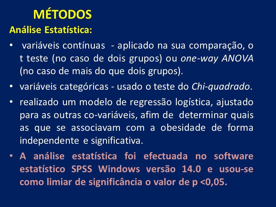 Análise Estatística: variáveis contínuas - aplicado na sua comparação, o t teste (no caso de dois grupos) ou one-way ANOVA (no caso de mais do que dois grupos).
