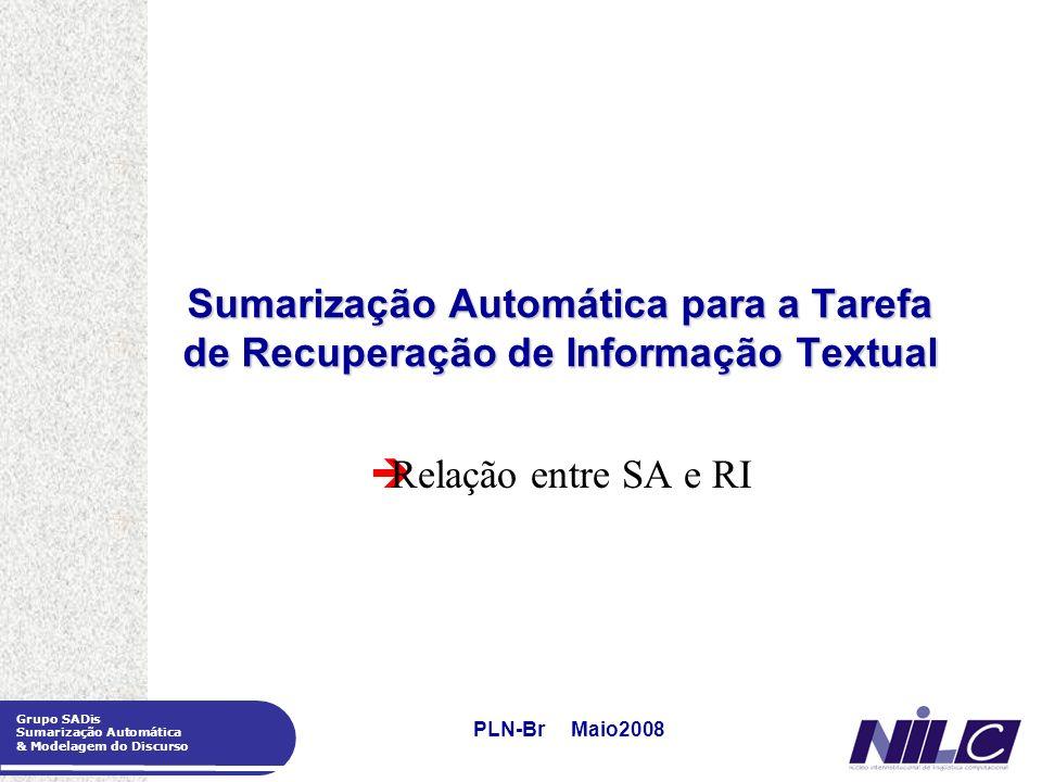 1 Grupo SADis Sumarização Automática & Modelagem do Discurso PLN-Br Maio2008 Sumarização Automática para a Tarefa de Recuperação de Informação Textual