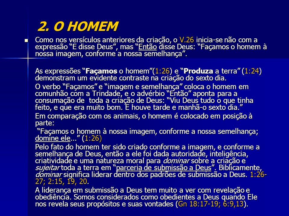 2. O HOMEM Como nos versículos anteriores da criação, o V.26 inicia-se não com a expressão E disse Deus, mas Então disse Deus: Façamos o homem à nossa
