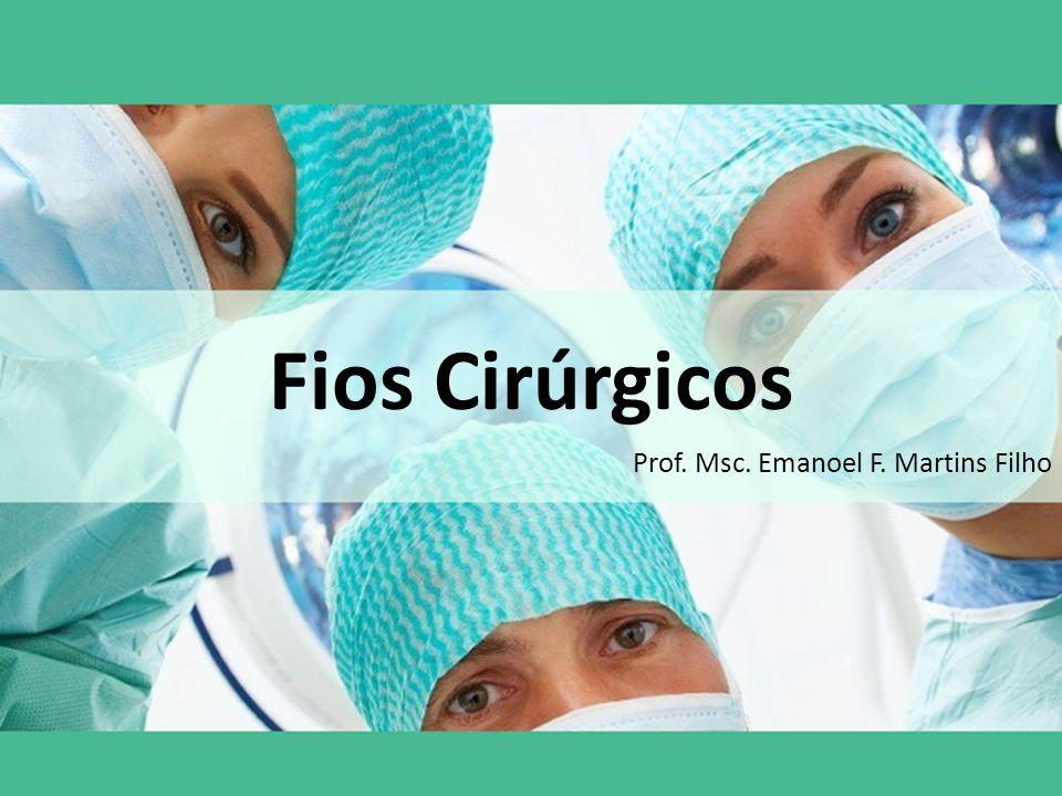 Fios Cirúrgicos Prof. Msc. Emanoel F. Martins Filho