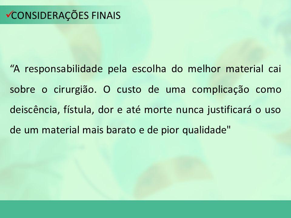 CONSIDERAÇÕES FINAIS A responsabilidade pela escolha do melhor material cai sobre o cirurgião.