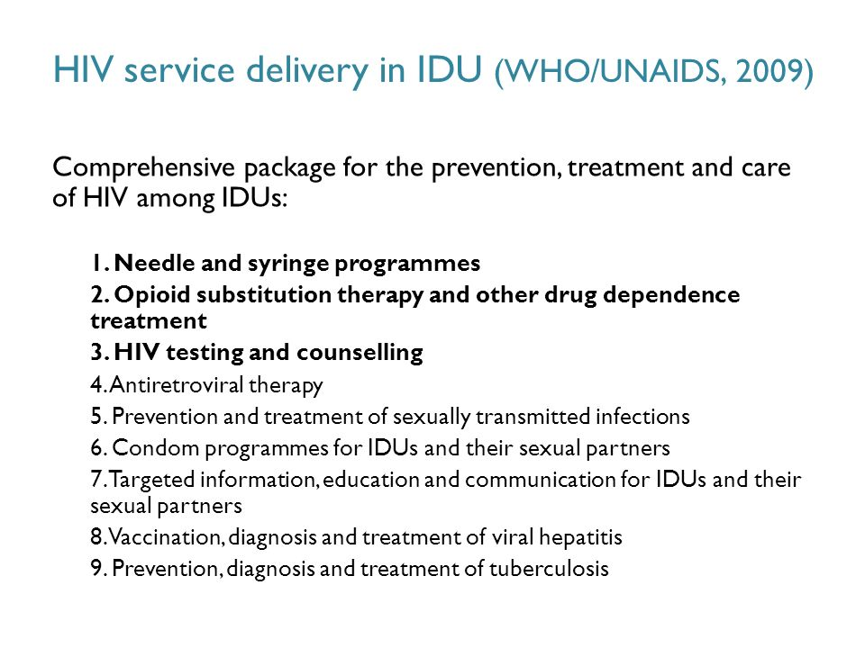 Comprehensive package for the prevention, treatment and care of HIV among IDUs: 1. Needle and syringe programmes 2. Opioid substitution therapy and ot