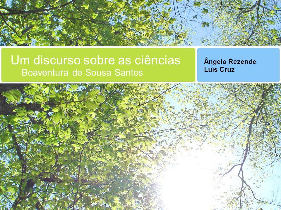 Um discurso sobre as ciências Boaventura de Sousa Santos Ângelo Rezende Luís Cruz